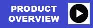 Click Here to launch the Product Overview Video